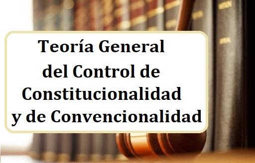 Teoría General del Control de Constitucionalidad y de Convencionalidad